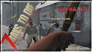 ★ 7 Days to Die alpha 17 solo; Brutal, different game. Alpha 17 requires a different approach!