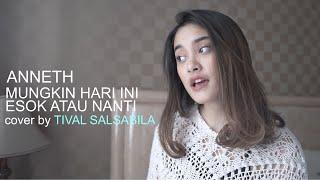 Download ANNETH - MUNGKIN HARI INI ESOK ATAU NANTI || cover by TIVAL SALSABILA
