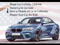 Donate Car To Charity California- Donate Car To Charity California | Donate Car For Tax Credit