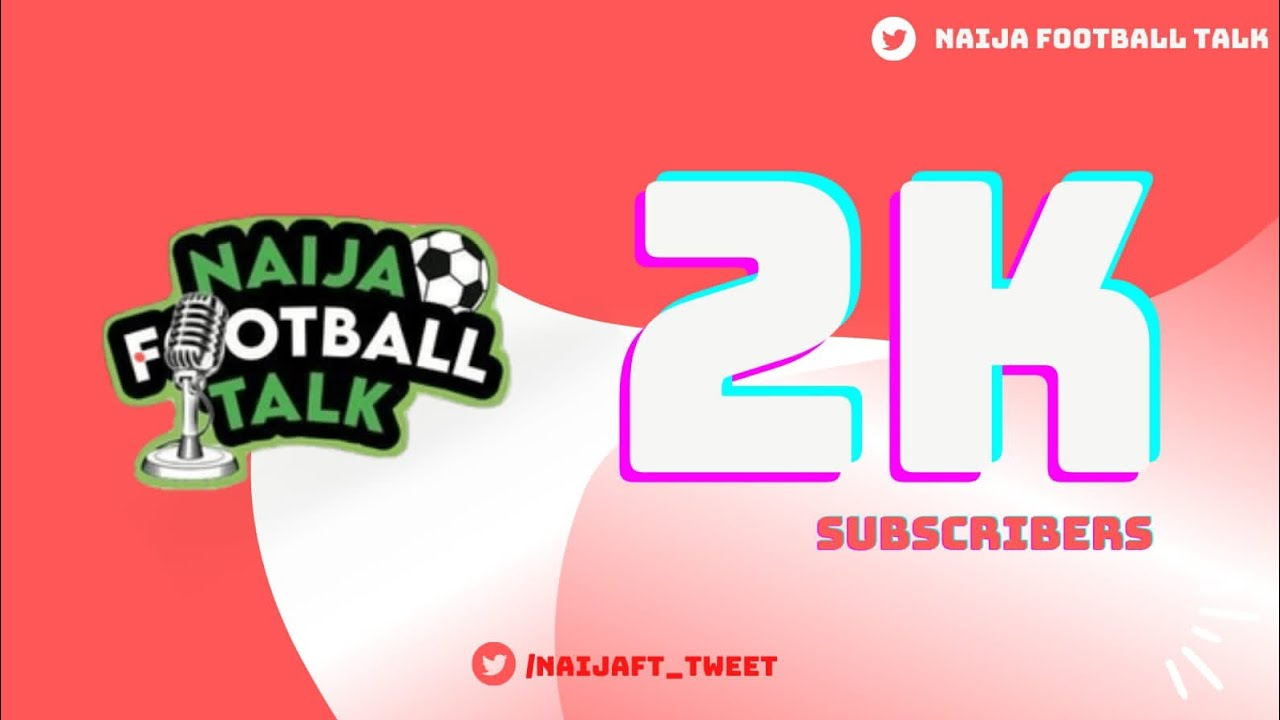 Download #2ksubs edition - Discussing Manchester United, Chelsea, Edouard Mendy: Naija Football Talk S2 E8