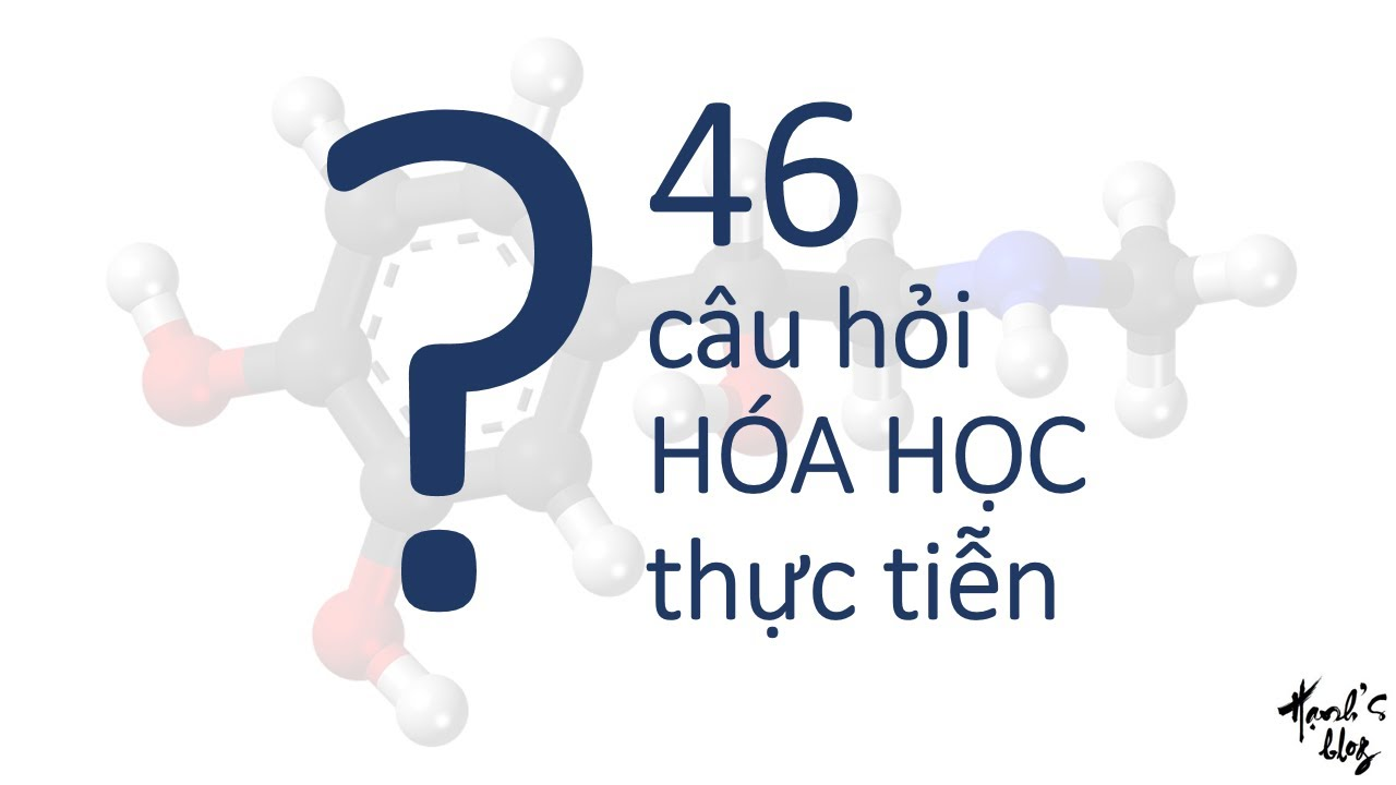 46 câu hỏi Hóa học thực tiễn – Hạnh's blog