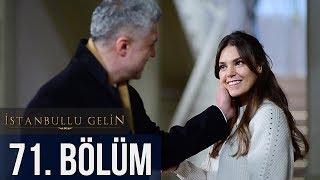 İstanbullu Gelin 71. Bölüm