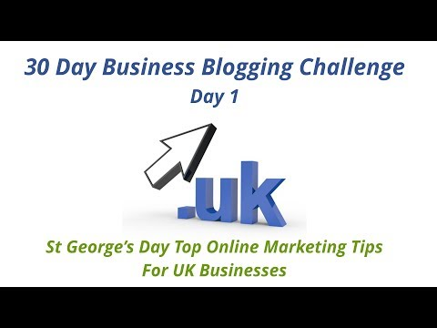 Day 1 of Blogging Challenge - St George's Day Top Online Marketing Tips For UK Businesses
