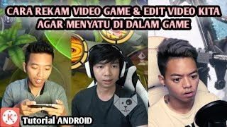Cara Rekam Gameplay & Cara Gabungin Video Kita ke Dalam Game di Android | KINEMASTER TUTORIAL