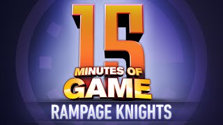 15 Minutes of Game - Rampage Knights