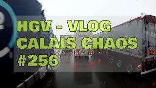 HGV - VLOG   CALAIS CHAOS    #256
