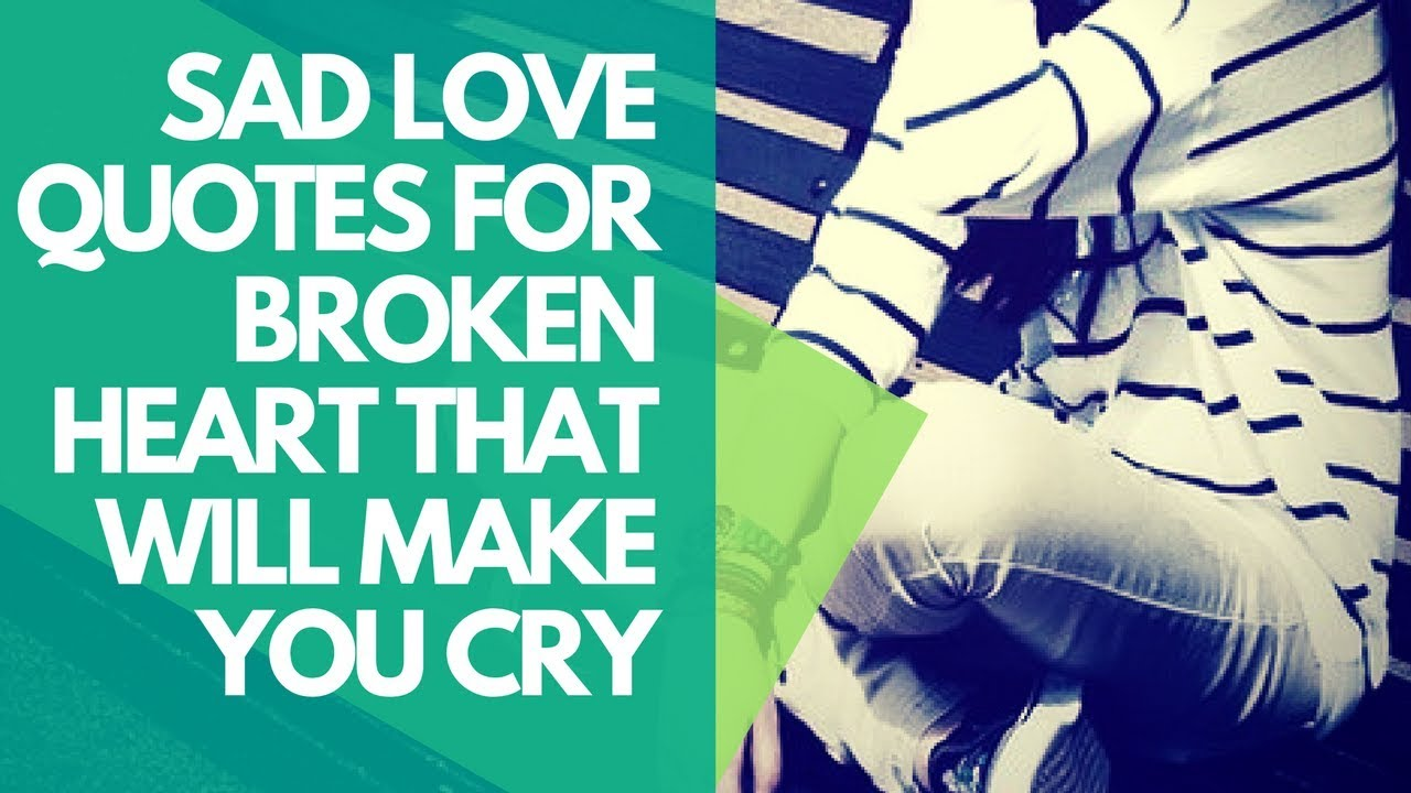 Sad Love Quotes For Broken Heart That Will Make You Cry Youtube