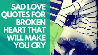 Sad Love Quotes For Broken Heart That Will Make You Cry