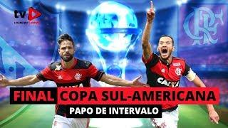 PAPO DE INTERVALO - FINAL COPA SUL-AMERICANA - FLAMENGO X INDEPENDIENTE