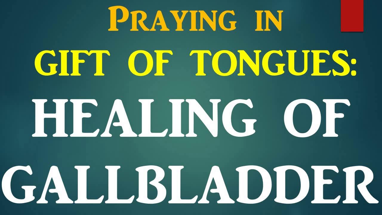 Praying in Tongues: Praying for Healing of GallBladder - YouTube