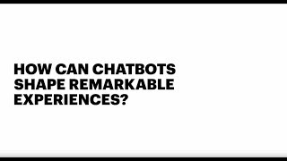 Future of Digital Customer Service: How can chatbots shape remarkable experiences?