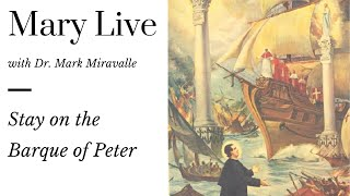 Mary Live with Dr. Mark Miravalle - Stay on the Barque of Peter