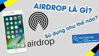 AirDrop trên iPhone, iPad là gì? Những tính năng thú vị!