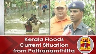 Kerala Floods Current Situation from Pathanamthitta | Thanthi TV | Detailed Report