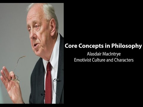 Philosophy Core Concepts: MacIntyre, Emotivist Culture and Characters
