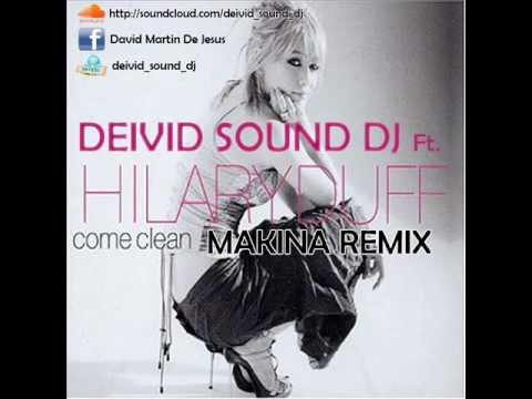 Deivid Sound Dj Ft. Hilary Duff - Come Clean (Makina Remix)