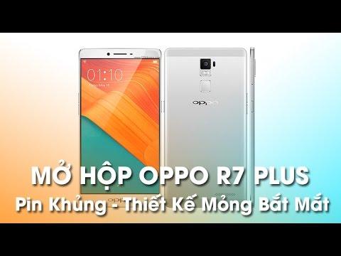 Mở Hộp Oppo R7 Plus: Pin khủng, thiết kế mỏng và bắt mắt | Tổng hợp những kiến thức liên quan đến oppo r7 lite fpt chính xác nhất