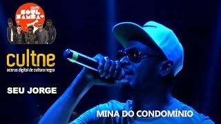 """CULTNE - Seu Jorge & Soul Mais samba - """"Mina do Condominio"""""""