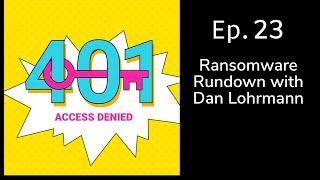 Ransomware Rundown with Dan Lohrmann | 401 Access Denied Ep. 23
