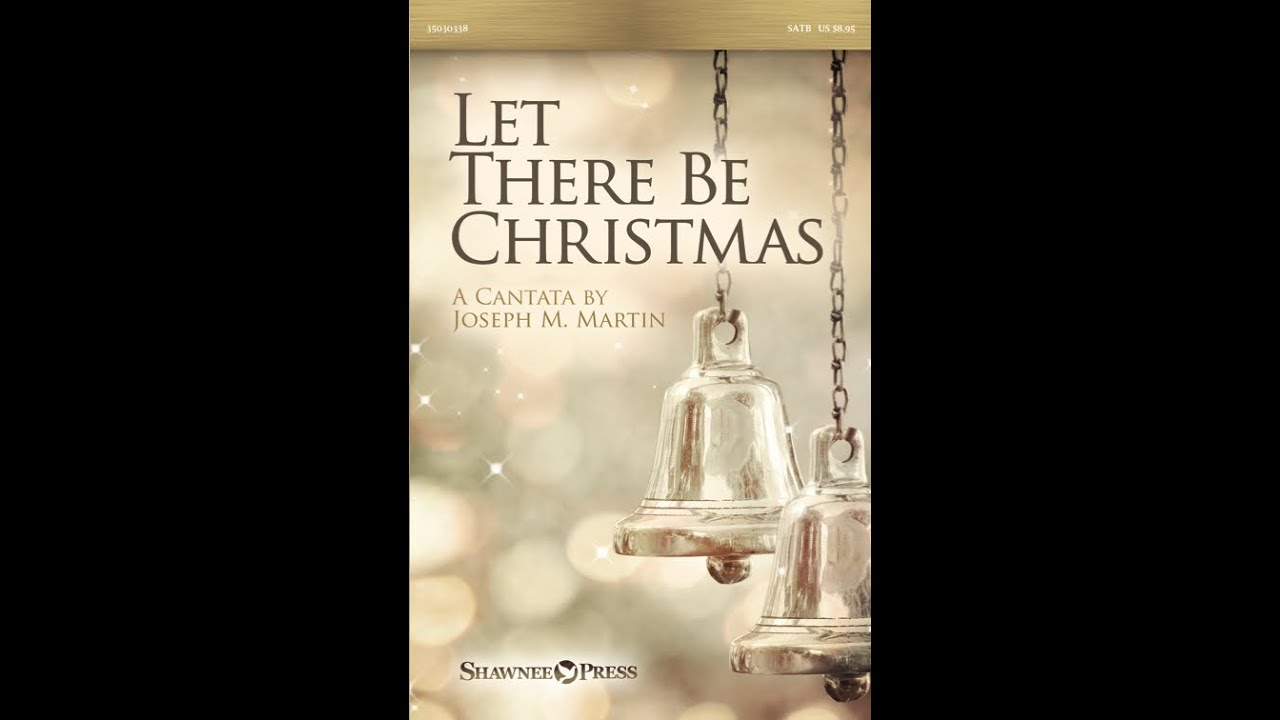 let there be christmas a cantata by joseph m martin youtube - Christmas Cantatas For Small Choirs