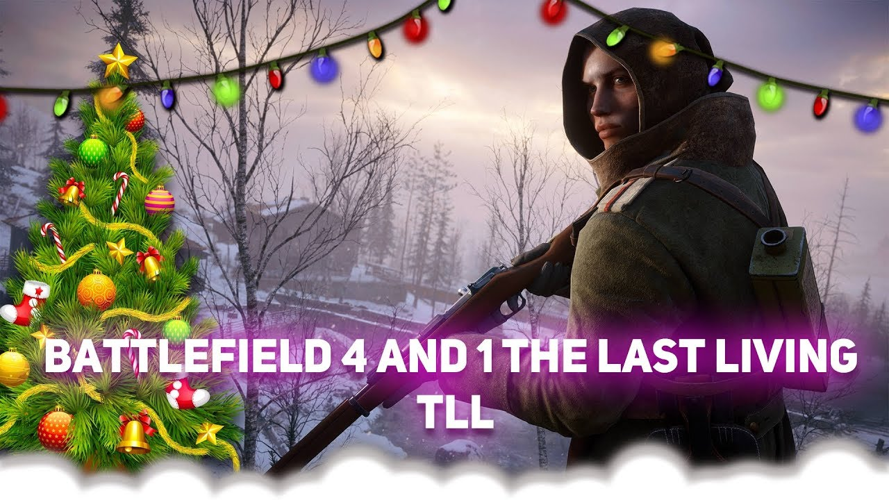 ► Battlefield 4 and 1 The Last Living TLL