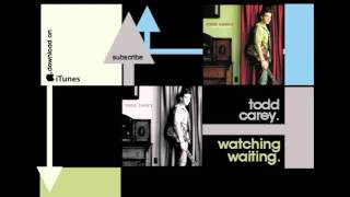 Todd Carey - Watching Waiting (Official Release)