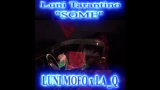 Luni Mofo x LA_Q - SOME -(OFFICIAL VIDEO)  DIR BY: LUNI TARANTINO & CHINO CASINO- 🔥DIABLO SANTO