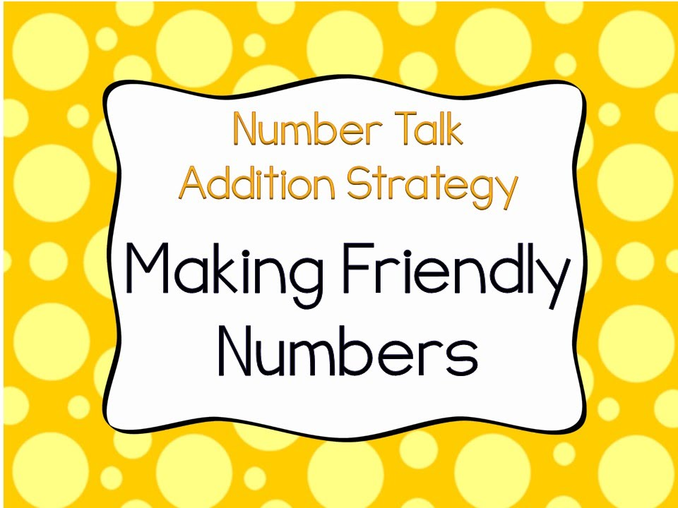 Making Benchmark or Friendly Numbers Addition Strategy ...