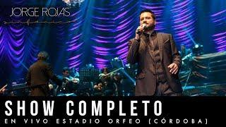 Jorge Rojas - Show Completo   En Vivo Estadio Orfeo Córdoba