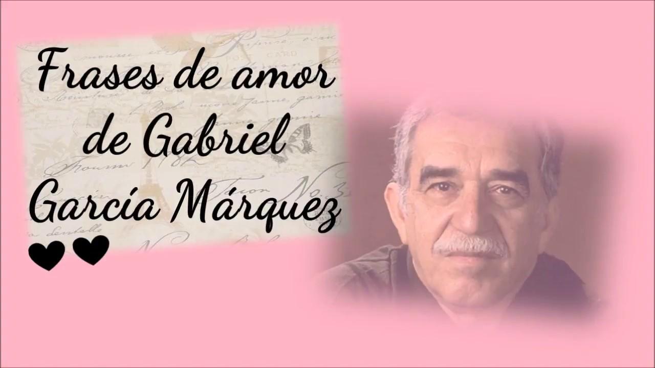 Frases De Amor De Gabriel Garcia Marquez Youtube