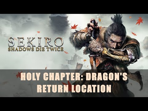 Sekiro: Shadows Die Twice | Holy Chapter: Dragon's Return Location