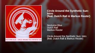 Circle Around the Synthetic Sun: Intro (feat. Dutch Rall & Markus Reuter)