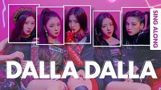 ITZY (있지) - DALLA DALLA (달라달라) (Sing Along Lyrics Eng/Rom/Han/가사)