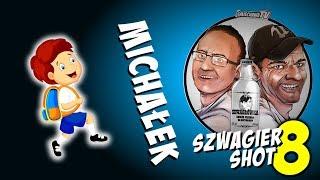 Michałek - Szwagier SHOT 8
