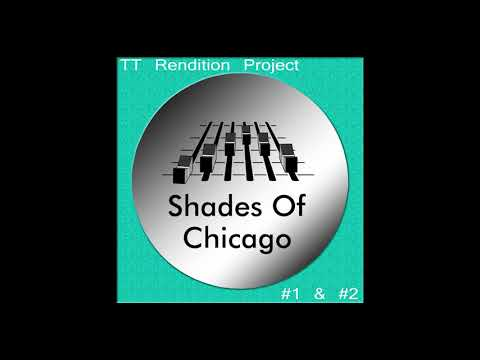 Shades Of Chicago - TT Rendition Project #1 (Original Mix)