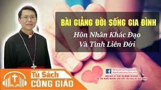 Bài Giảng Về Đời Sống Gia Đình - Hôn Nhân Ơn Gọi Và Trách Nhiệm   GM. Phêrô Nguyễn Văn Khảm