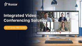 Integrated Video Conferencing Solution on Yeastar P-Series PBX System | Introduction 2021