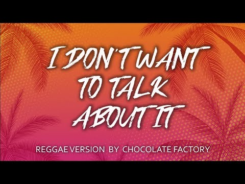 Chocolate Factory - I Don't Want To Talk About It (Lyrics)