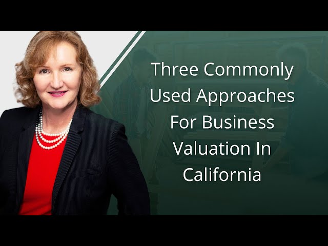 Three Commonly Used Approaches For Business Valuation In California