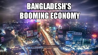 Bangladesh's Booming Economy 2017 | Bangladesh Uncut