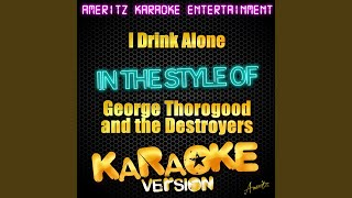 I Drink Alone (In the Style of George Thorogood and the Destroyers) (Karaoke Version)