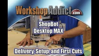 ShopBot Desktop Max | Delivery, Setup, and First Cuts