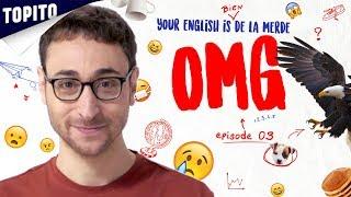 YOUR ENGLISH IS BIEN DE LA MERDE - Ep 03: OMG !
