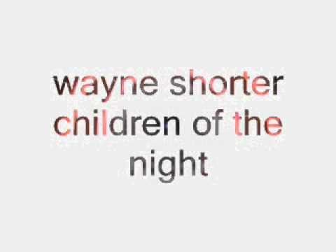 wayne shorter., children of the night.wmv mp3