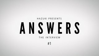 [ ANSWERS ] THE INTERVIEW #1