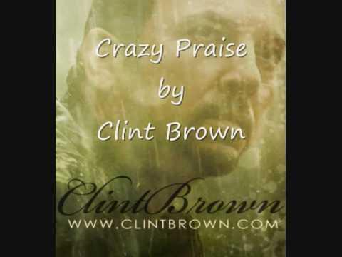 Crazy Praise - Clint Brown