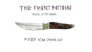 The front bottoms funny you should ask