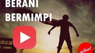 Berani Bermimpi | Video Motivasi Meraih Mimpi