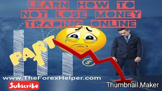 How to NOT lose your money Trading Online [PART 1]