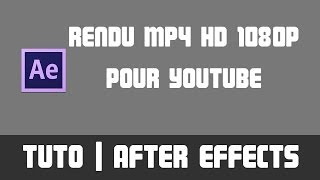 [TUTO] Rendu MP4 HD 1080p rapide d'upload sur YouTube - After Effects